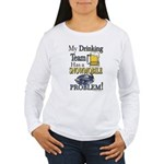 My Drinking Team has a Women's Long Sleeve T-Shirt