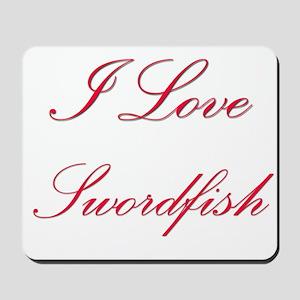 I Love Swordfish Mousepad