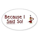 Because I Said So! Oval Sticker (10 pk)