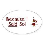 Because I Said So! Oval Sticker (50 pk)
