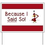 Because I Said So! Yard Sign