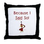 Because I Said So! Throw Pillow