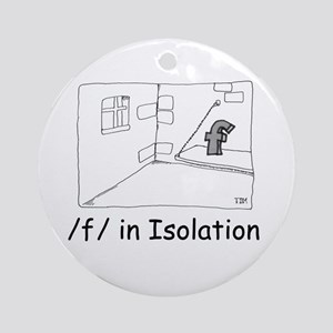 F in isolation Ornament (Round)