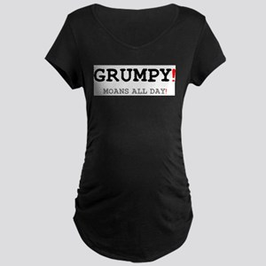 GRUMPY - MOANS ALL DAY! Maternity T-Shirt