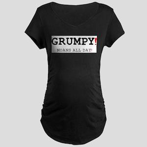 GRUMPY - MOANS ALL DAY! Maternity T-Shirt