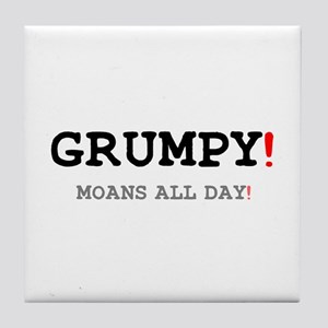 GRUMPY - MOANS ALL DAY! Tile Coaster