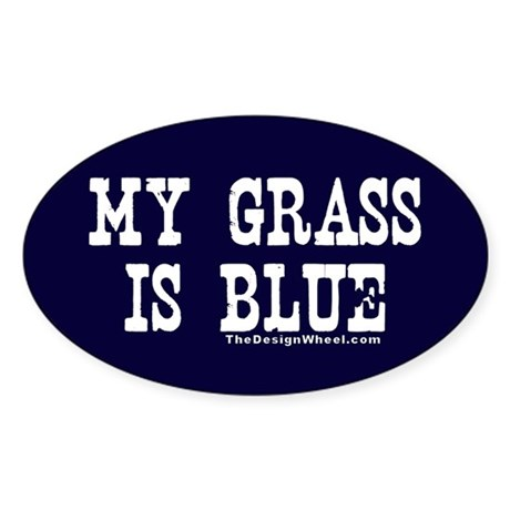 My Grass Is Blue Oval Sticker