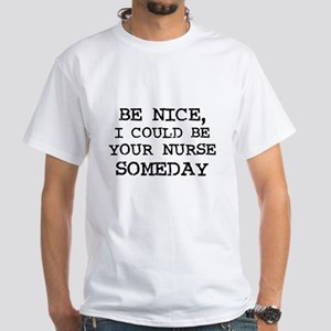 Be nice, I could be your nur White T-Shirt