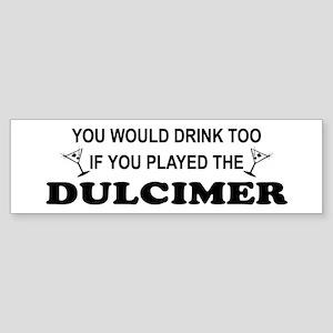 You'd Drink Too Dulcimer Bumper Sticker