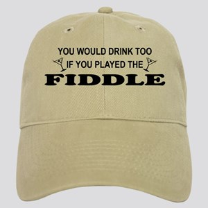 You'd Drink Too Fiddle Cap