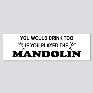 You'd Drink Too Mandolin Bumper Sticker