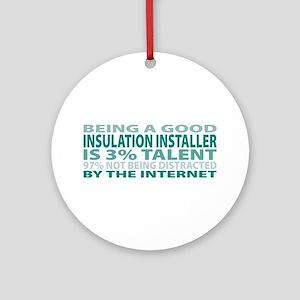 Good Insulation Installer Ornament (Round)