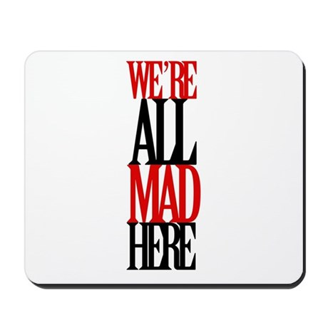 All Mad Here Mousepad