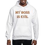 My Boss is Evil Hooded Sweatshirt