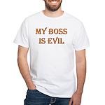 My Boss is Evil White T-Shirt