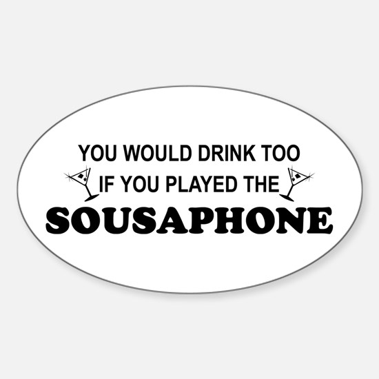 You'd Drink Too Sousaphone Oval Decal
