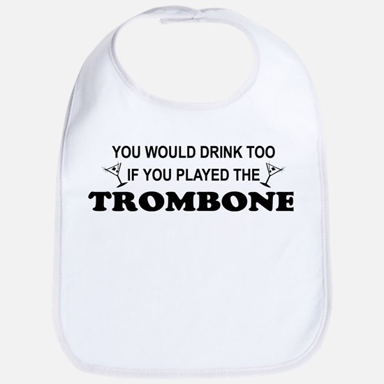 You'd Drink Too Trombone Bib