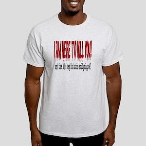 I'm here to kill you Light T-Shirt