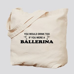 You'd Drink Too Ballerina Tote Bag