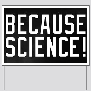 Because Science Yard Sign