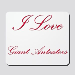 I Love Giant Anteaters Mousepad