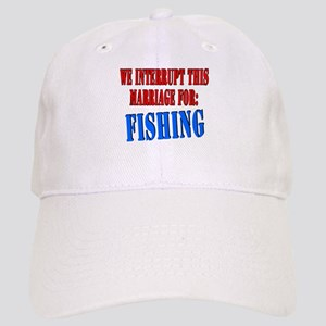 We interrupt this marriage fishing Cap