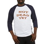 Not Dead Yet Baseball Jersey
