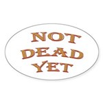 Not Dead Yet Oval Sticker (10 pk)