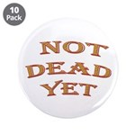 "Not Dead Yet 3.5"" Button (10 pack)"