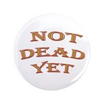 "Not Dead Yet 3.5"" Button (100 pack)"