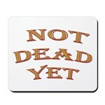 Not Dead Yet Mousepad