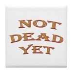 Not Dead Yet Tile Coaster