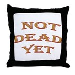 Not Dead Yet Throw Pillow