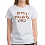 Not Dead Yet Women's T-Shirt