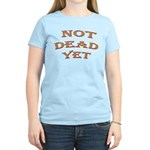 Not Dead Yet Women's Light T-Shirt