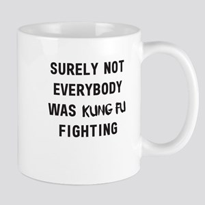 Surely Not Everybody Was Kung Fu Fighting Mugs