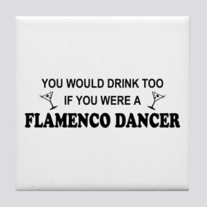 You'd Drink Too Flamenco Tile Coaster
