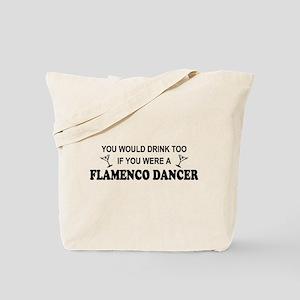 You'd Drink Too Flamenco Tote Bag
