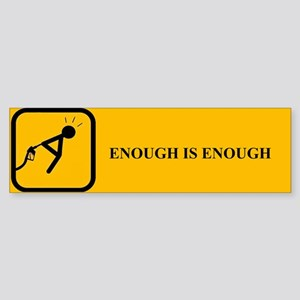 Enough Bumper Sticker Bumper Sticker
