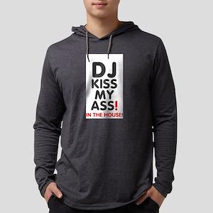DJ KISS MY ASS - IN THE HOUSE! Long Sleeve T-Shirt