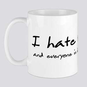 I hate this town, and everyon Mug