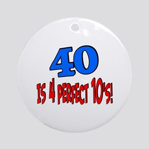 40 is 4 perfect 10s Ornament (Round)