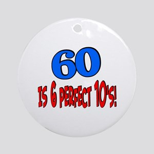 60 is 6 perfect 10s Ornament (Round)