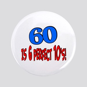 """60 is 6 perfect 10s 3.5"""" Button"""