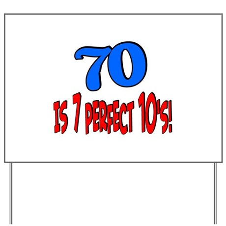 70 is 7 perfect 10's Yard Sign