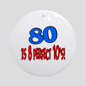 80 is 8 perfect 10's Ornament (Round)