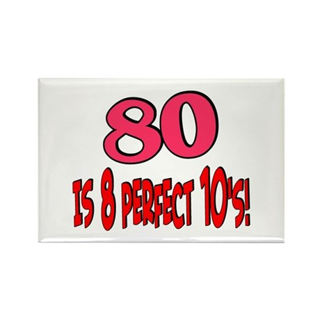 80 is 8 perfect 10's Rectangle Magnet