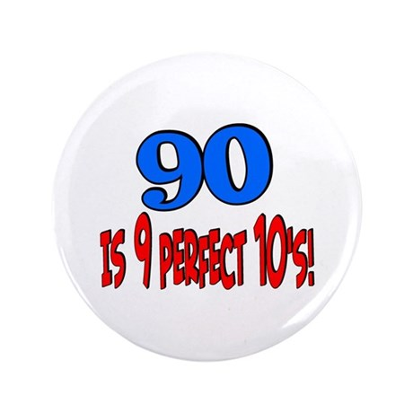 """90 is 9 perfect 10's 3.5"""" Button"""