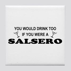 You'd Drink Too Salsero Tile Coaster