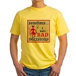 Sometimes... I Make Bad Decis Yellow T-Shirt